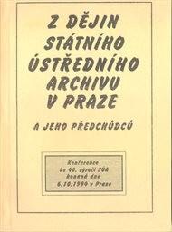 Z dějin Státního ústředního archivu v Praze a jeho předchůdců