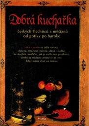 Dobrá kuchařka českých šlechticů a měšťanů od gotiky po baroko
