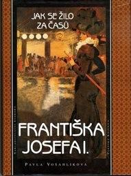 Jak se žilo za časů Františka Josefa I.
