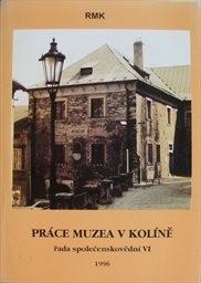 Práce muzea v Kolíně - řada společenskovědní                         (Č. 6, 1996)