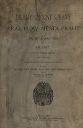 Dějiny obecní správy král. hlav. města Prahy za léta 1860-1880                         (Díl 1,)