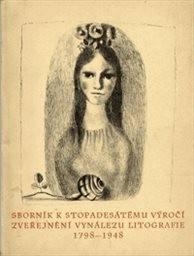 K stopadesátému výročí zveřejnění vynálezu litografie a kamenotisku 1798-1948