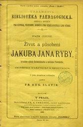 Život a působení Jakuba Jana Ryby, bývalého učitele Rožmitálského a měšťana Plzeňského, skladatele hudebního a spisovatele