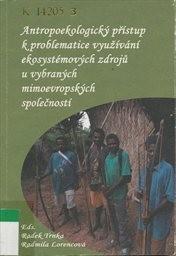 Antropoekologický přístup k problematice využívání ekosystémových zdrojů u vybraných mimoevropských společností