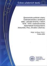 Ekonomicko-politické vztahy Československa a andských států Latinské Ameriky v letech 1918-1975 v československé diplomatické korespondenci