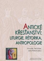 Antické křesťanství: liturgie, rétorika, antropologie
