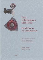 Páni z Rožmberka 1250-1520: Jižní Čechy ve středověku
