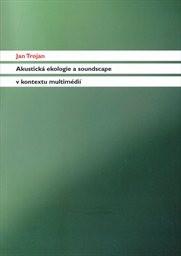Akustická ekologie a soundscape v kontextu multimédií