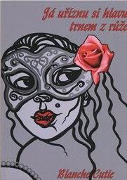 Já uříznu si hlavu trnem z růže