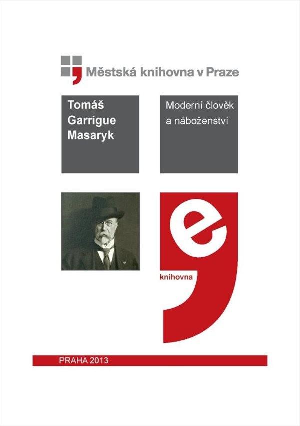 Moderní člověk a náboženství            , Masaryk, Tomáš Garrigue