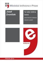 Ta naše čeština česká, aneb, Stručná učebnice mluvení a psaní