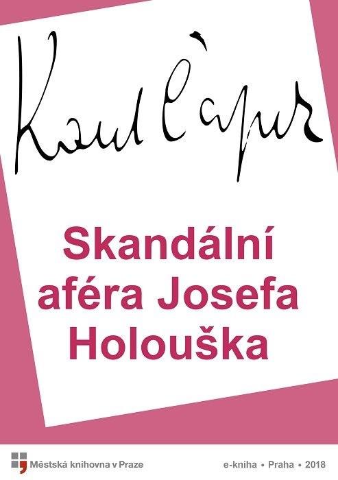 Skandální aféra Josefa Holouška         , Čapek, Karel