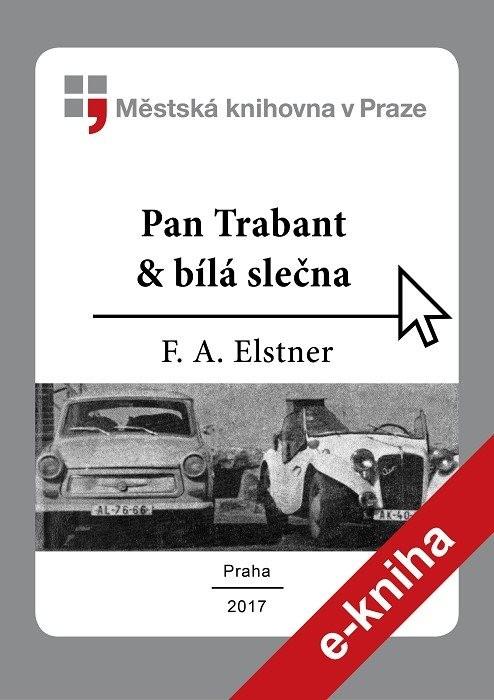 Pan Trabant & bílá slečna, aneb, Put, Elstner, František Alexander