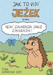 Jak to vidí ježek, aneb, Není zahrada jako zahrada!