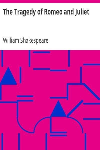 The tragedy of Romeo and Juliet         , Shakespeare, William
