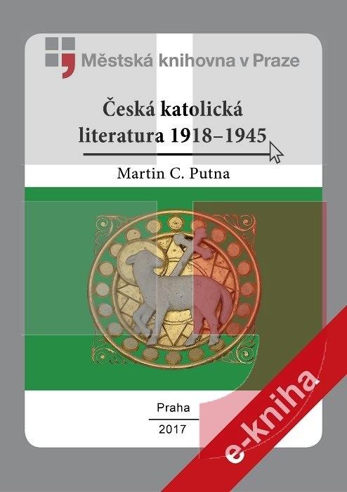 Česká katolická literatura 1918-1945    , Putna, Martin C.