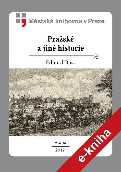 Pražské a jiné historie                 , Bass, Eduard