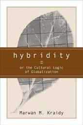 Hybridity, or the cultural logic of globalization