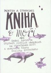Kniha o moři, aneb, Umění lovit ve čtyřech ročních obdobích na otevřeném moři z gumového člunu žraloka grónského