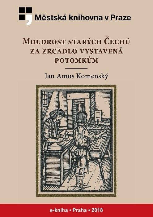Moudrost starých Čechů za zrcadlo vystav, Komenský, Jan Amos