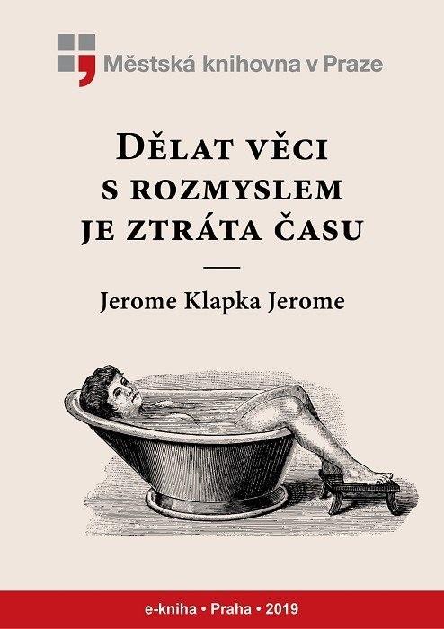 Dělat věci s rozmyslem je ztráta času   , Jerome, Jerome K.